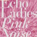 ECHO LADIES 'Pink Noise'